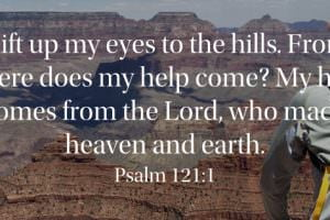 I lift up my eyes to the hills