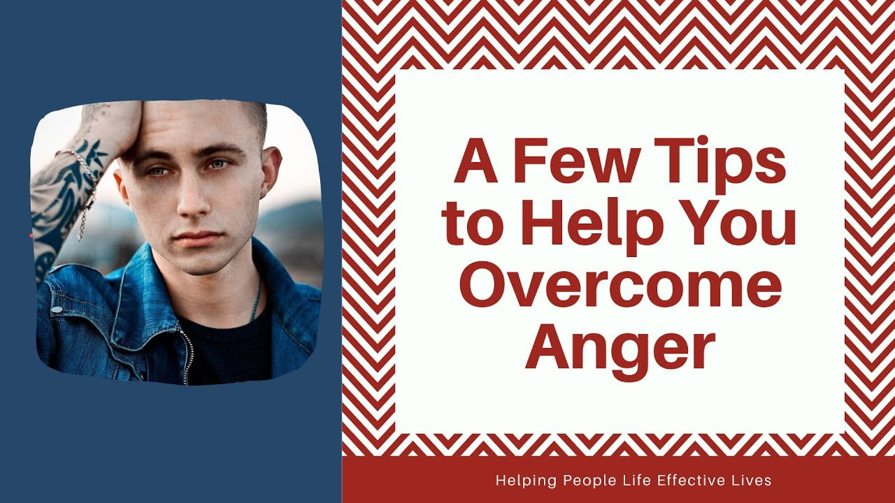 A Few Tips to Help You Overcome Anger