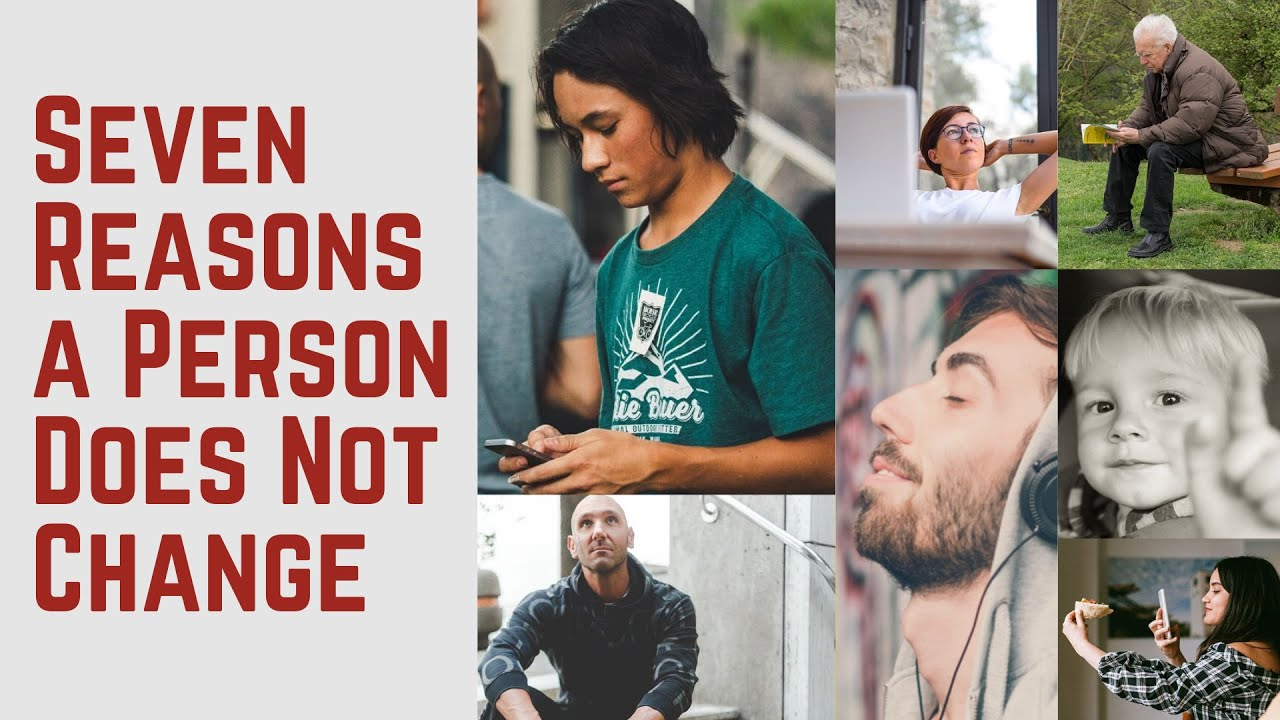 Seven Reasons a Person Does Not Change