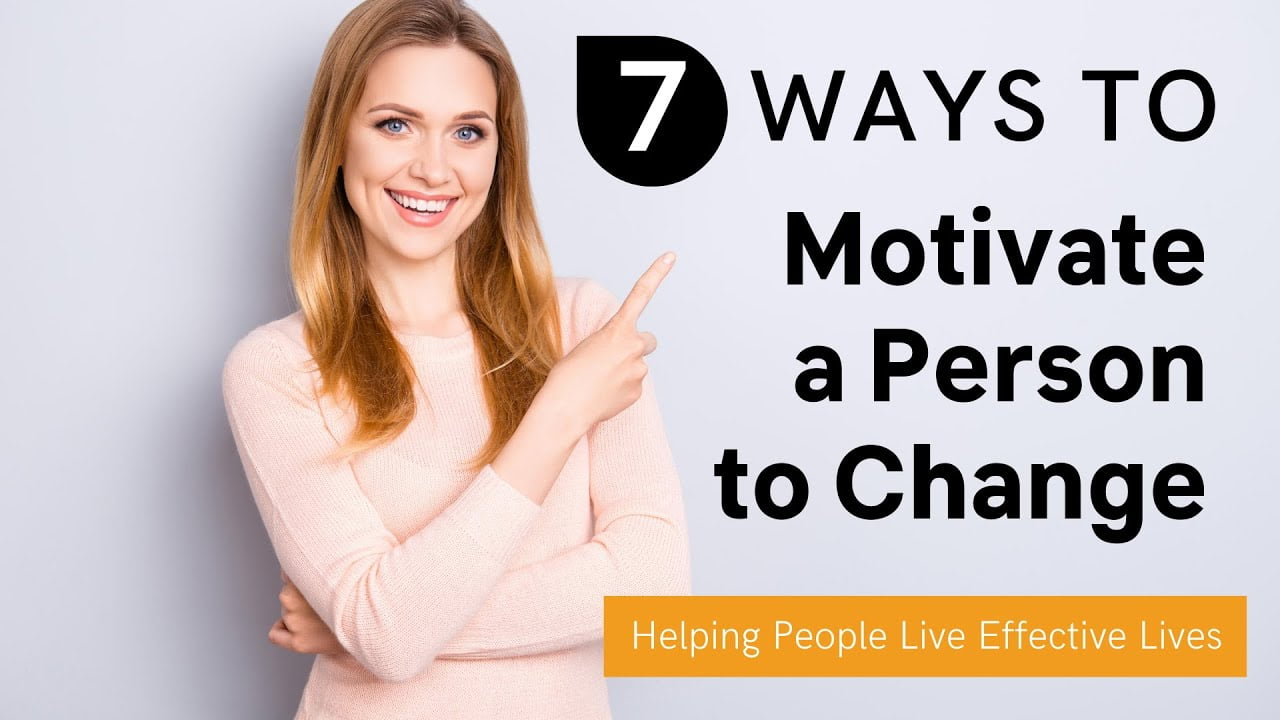 Seven Ways to Motivate a Person to Change