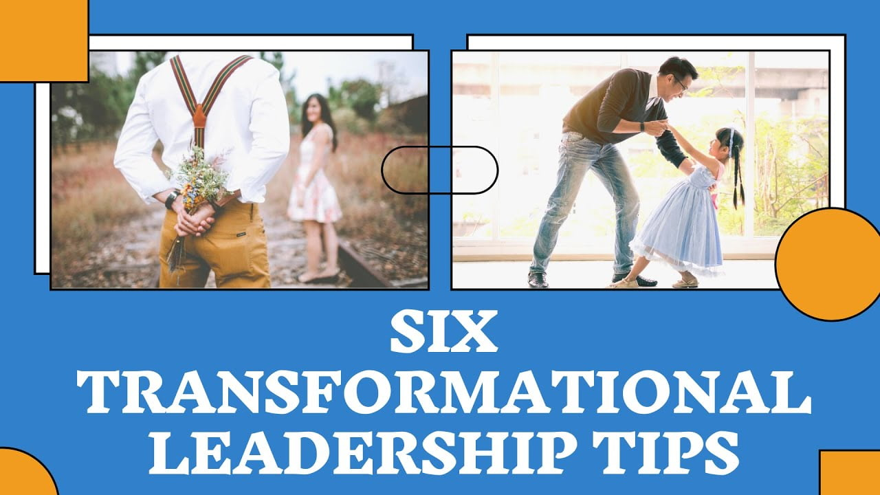 Six Transformational Leadership Tips