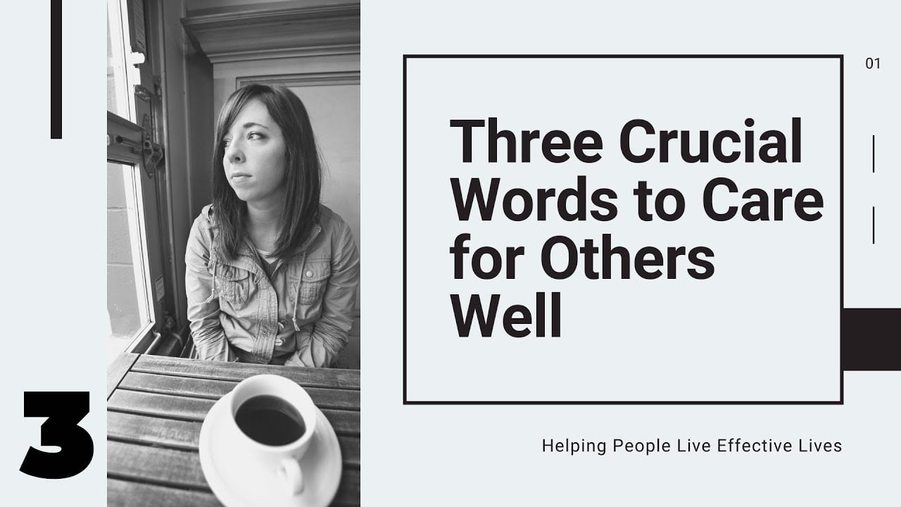 Three Crucial Words to Care for Others Well