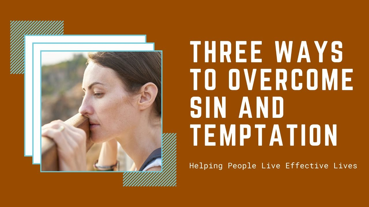 Three Ways to Overcome Sin and Temptation