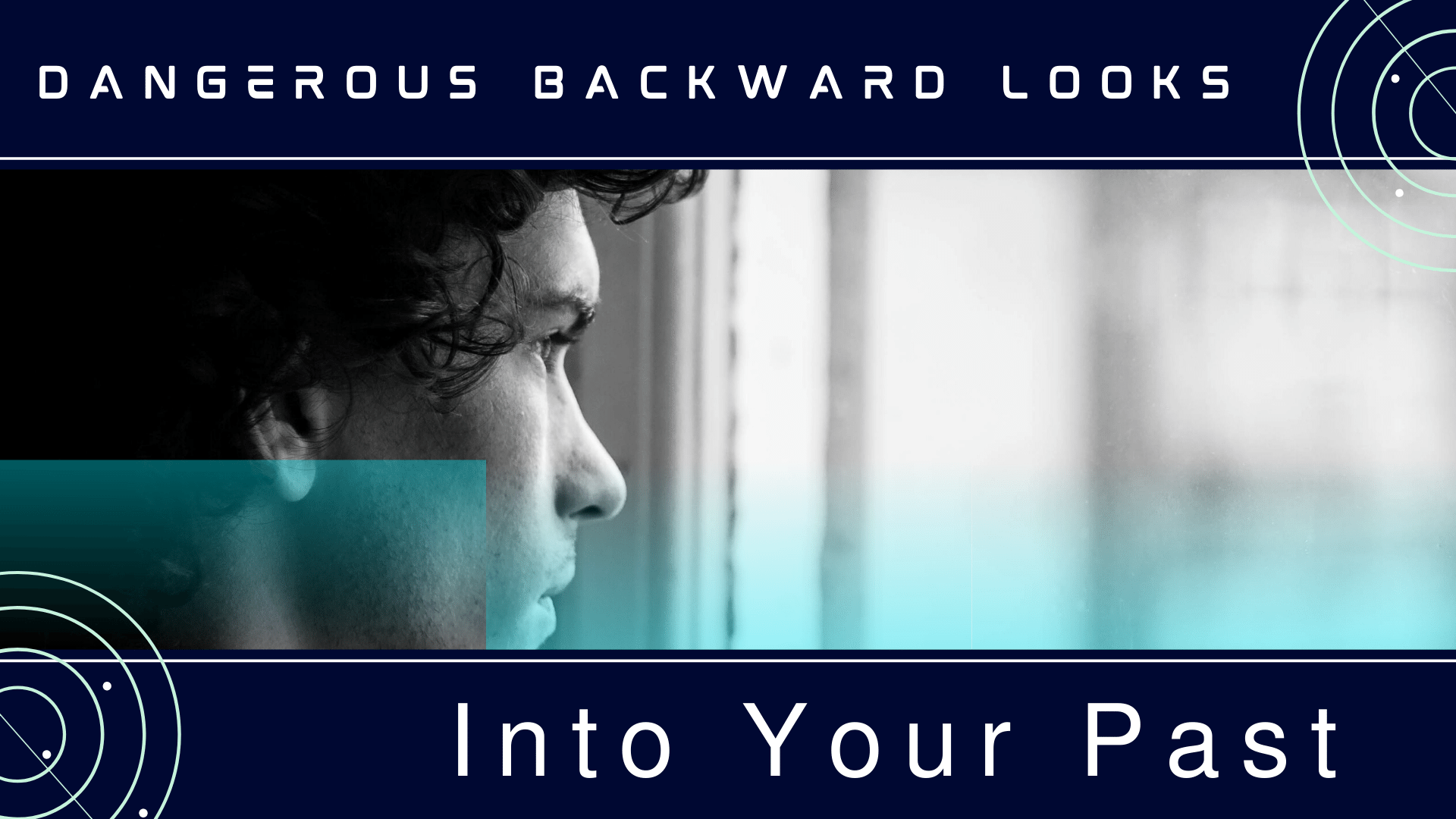 Dangerous Backward Looks Into Your Past