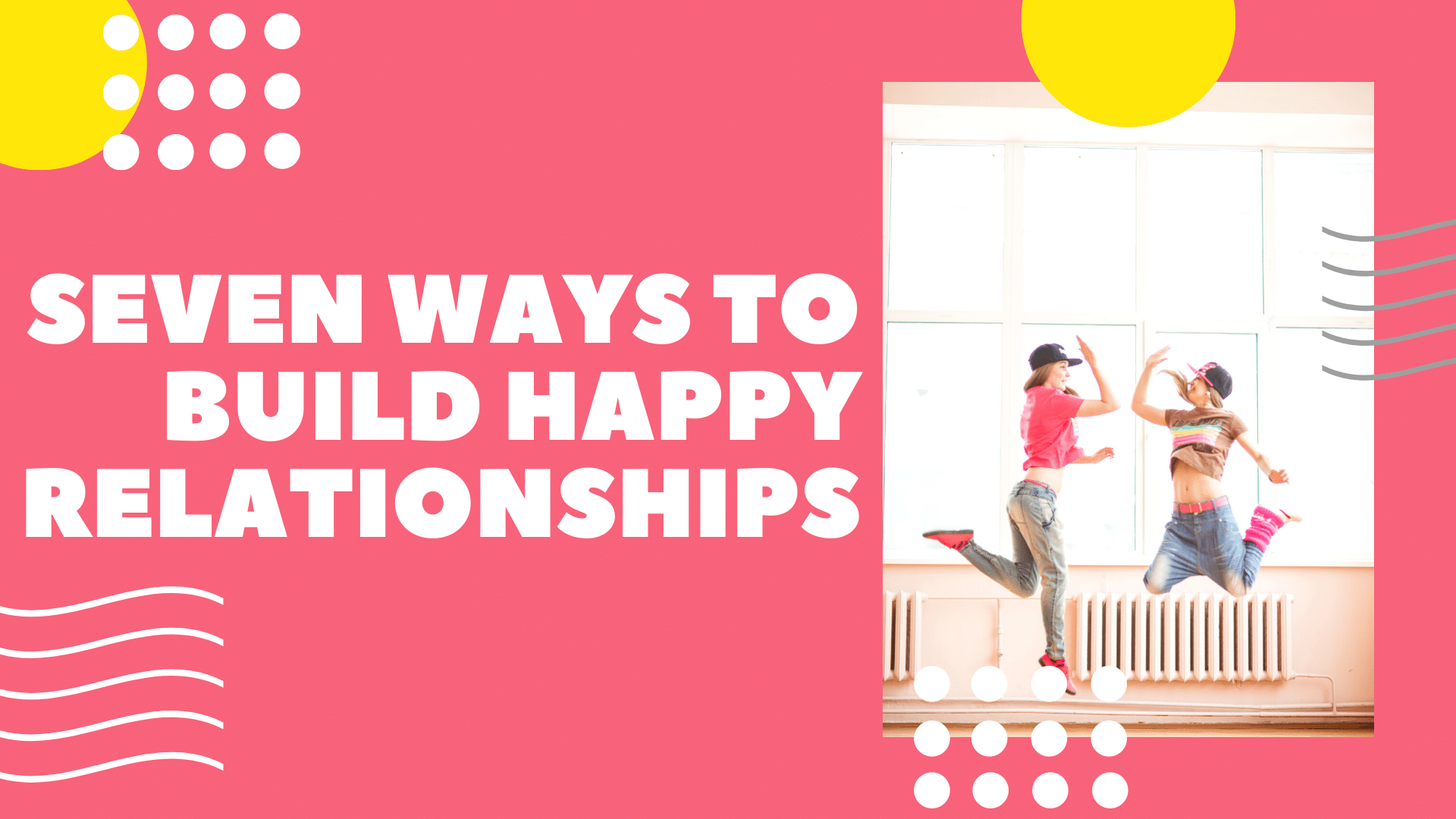 Video Channel Seven Ways to Build Happy Relationships