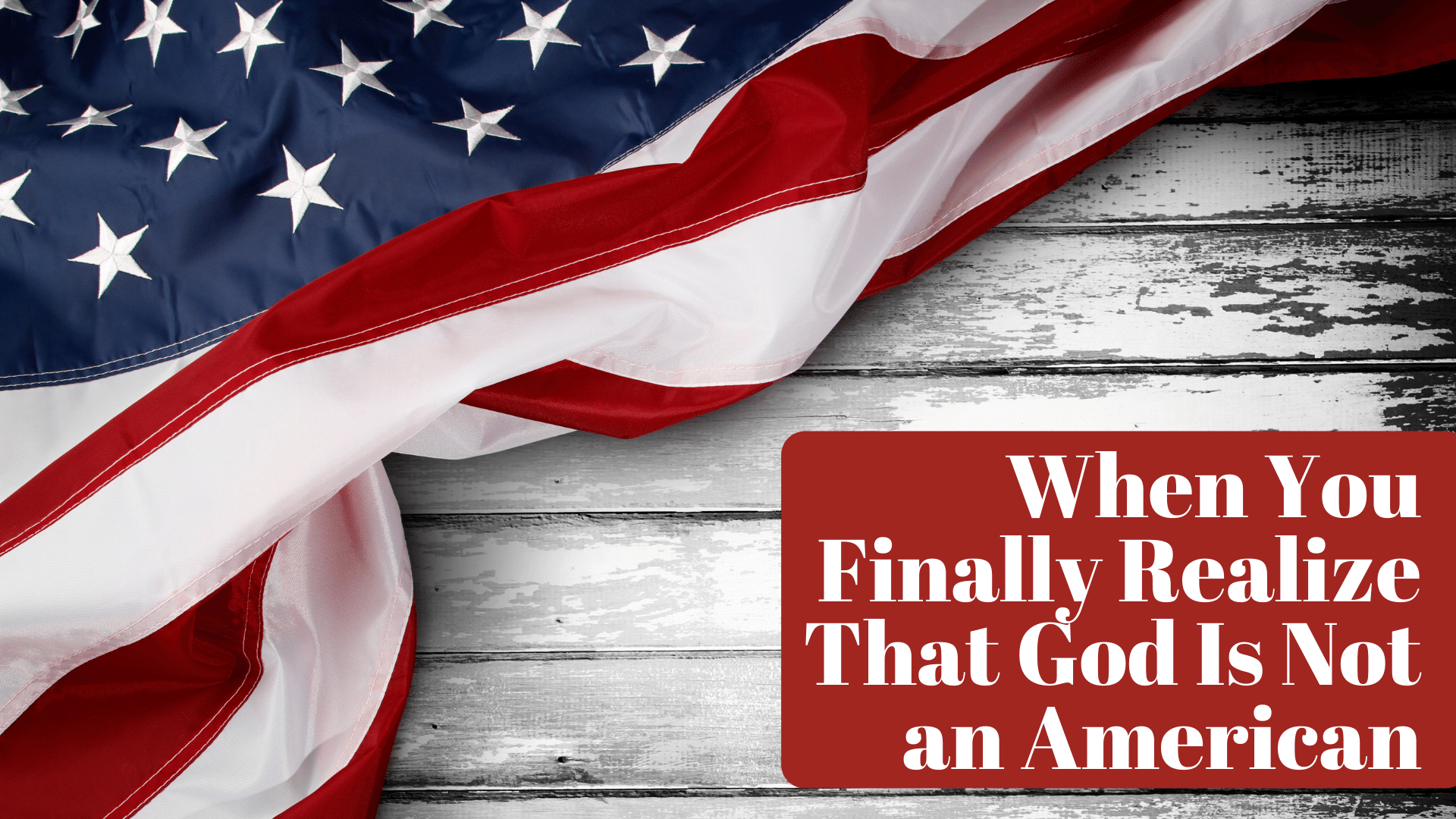 When You Finally Realize That God Is Not an American