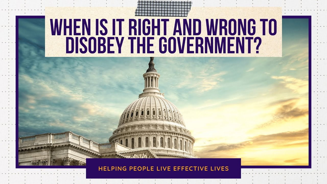 When Is It Right and Wrong to Disobey the Government?