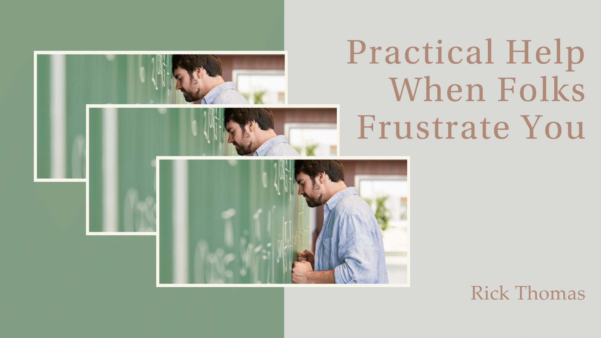 Practical Help When Folks Frustrate You