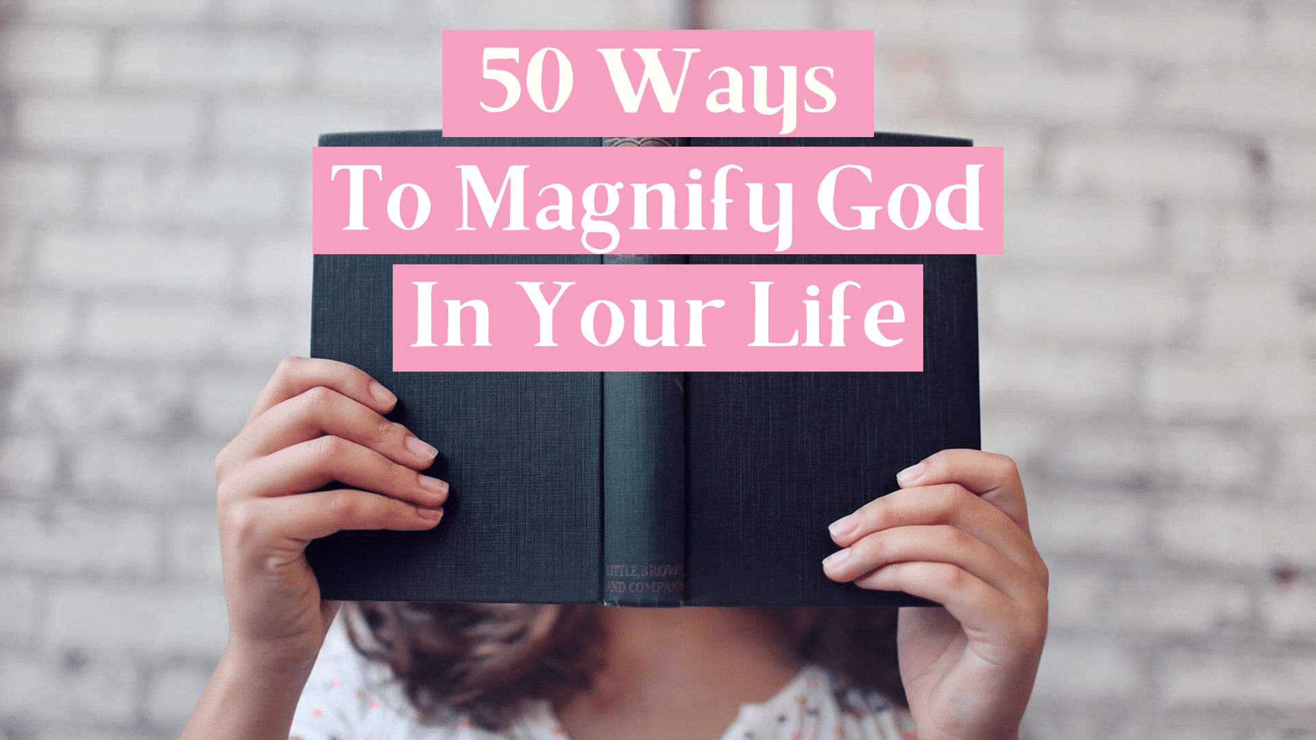 50 Ways to Magnify God In Your Life