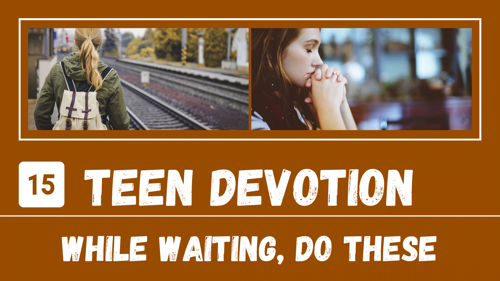 YT Thumb Day 15 – Teen Devotion_ While You're Waiting, Do These