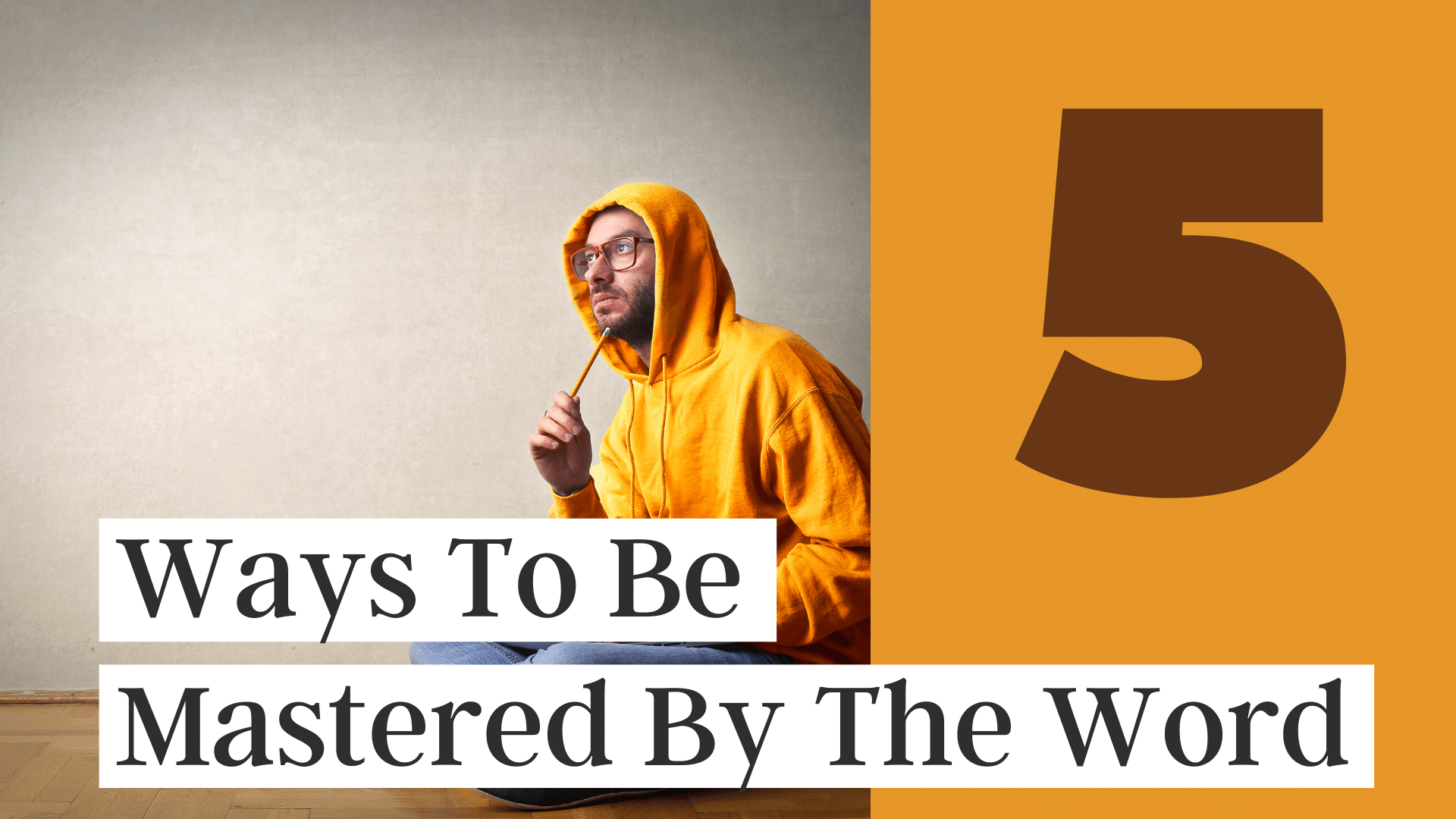 Five Ways To Be Mastered By God's Word