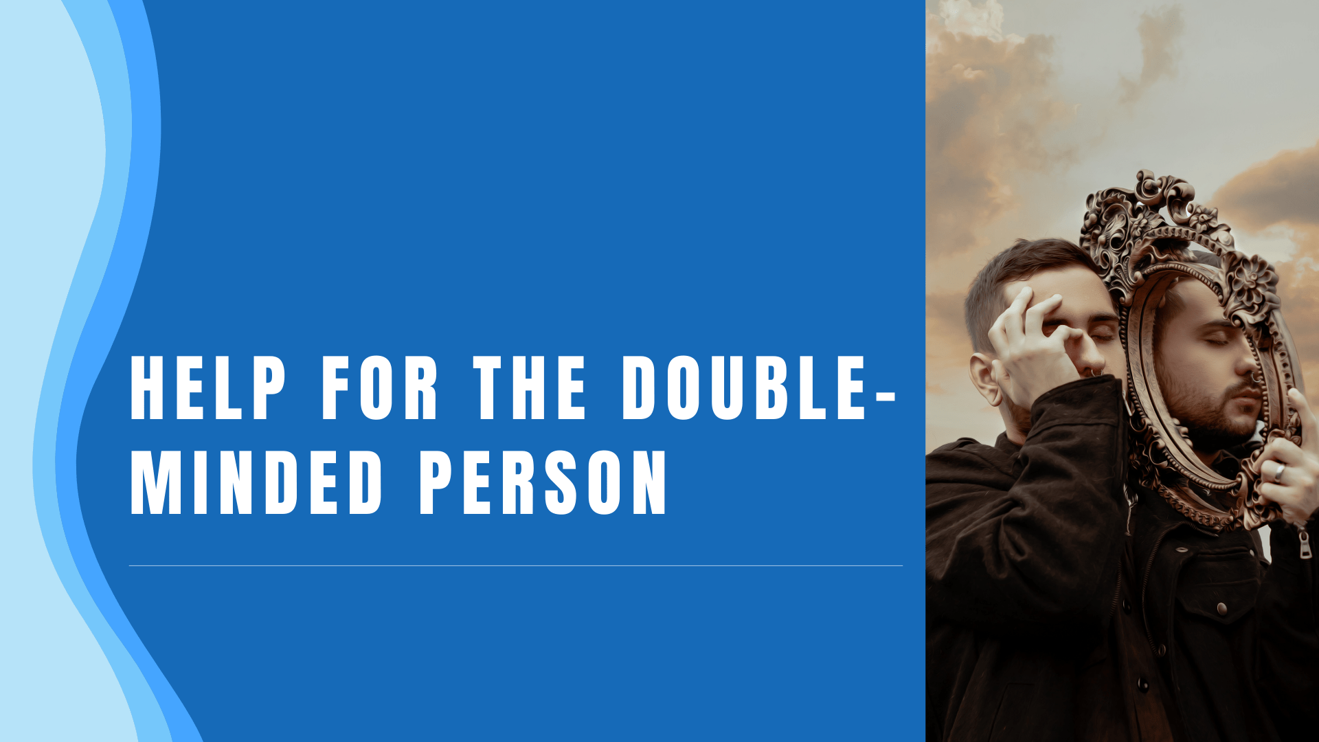 Help for the Double-Minded Person