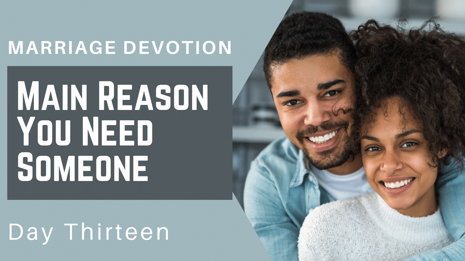 Marriage Devotion Day 13 – The Main Reason You Need Someone