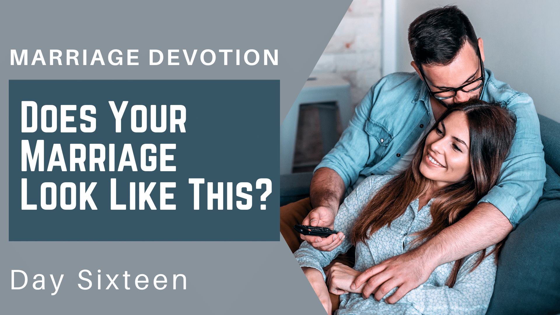 Marriage Devotion Day 16 – Does Your Marriage Look Like This_
