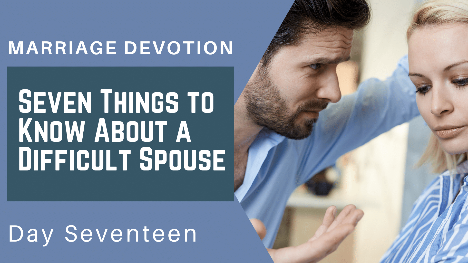 Marriage Devotion Day 17 – Seven Things to Know About a Difficult Spouse