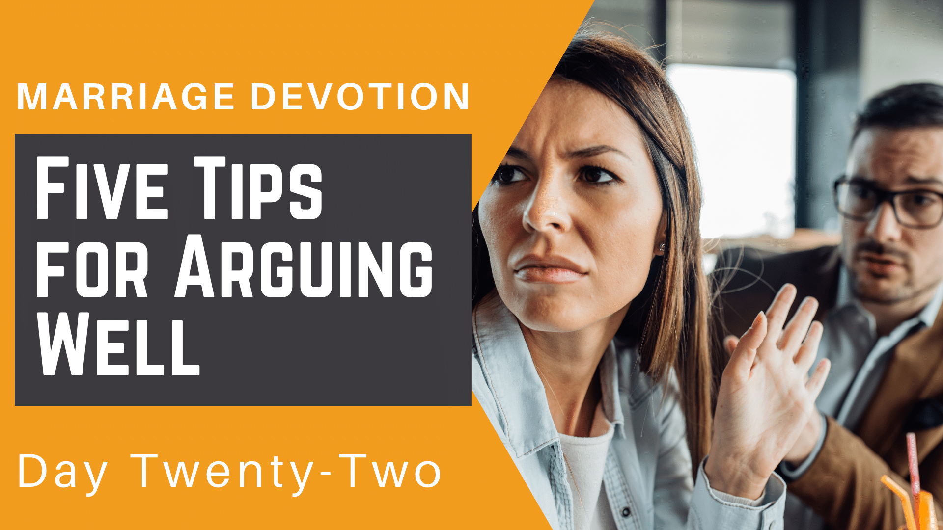 Marriage Devotion Day 22 – Five Tips for Arguing Well