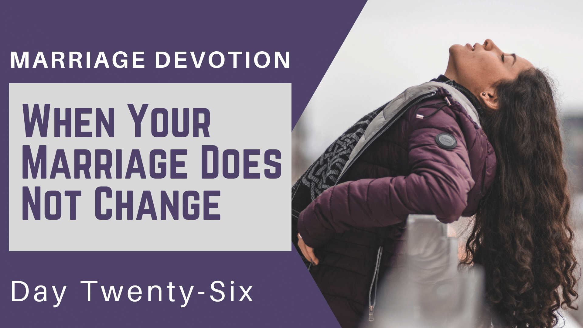 Marriage Devotion Day 26 – When Your Marriage Does Not Change