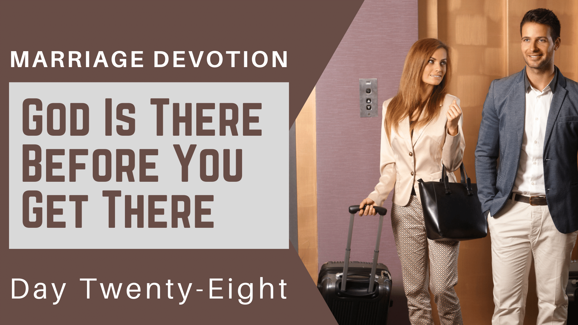 Marriage Devotion Day 28 – God Is There Before You Get There