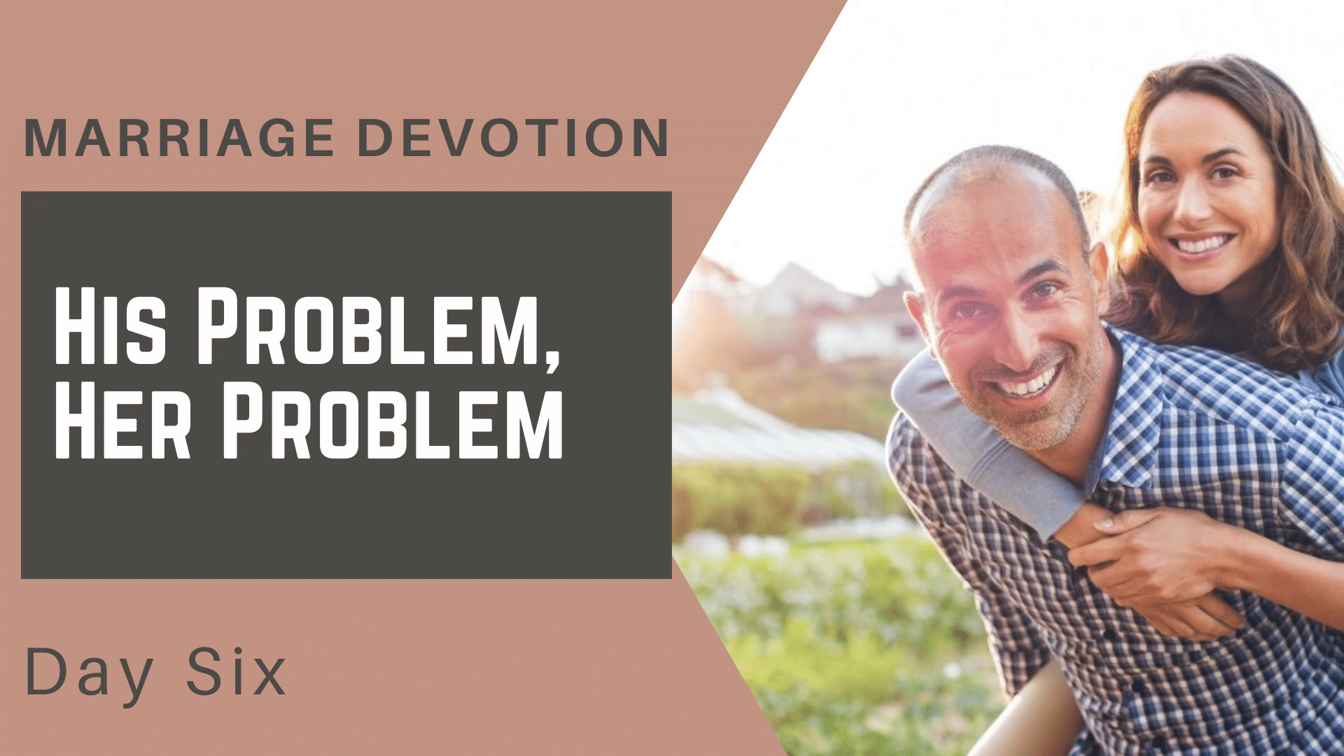 Marriage Devotion Day 6 – His Problems, Her Problems_ One Problem