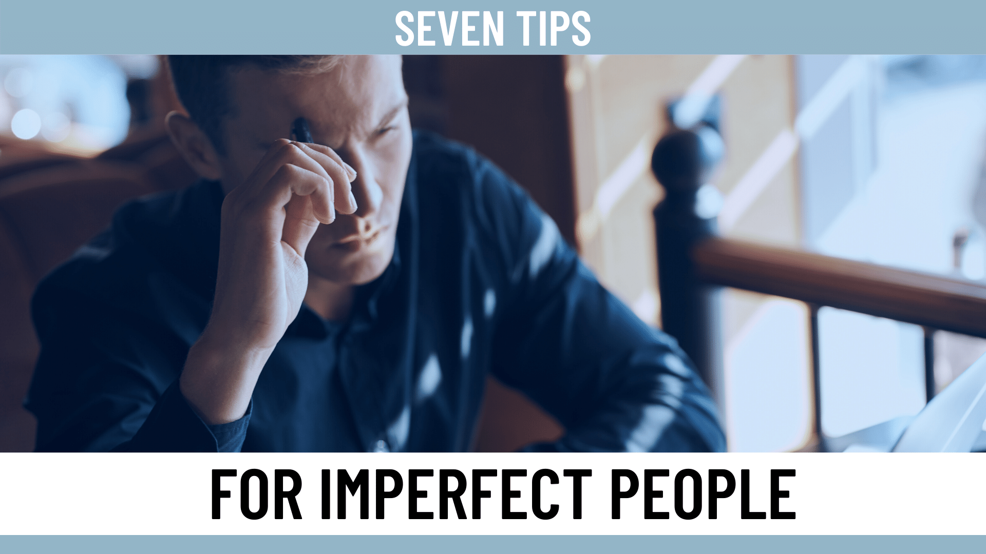 Seven Tips for Imperfect People