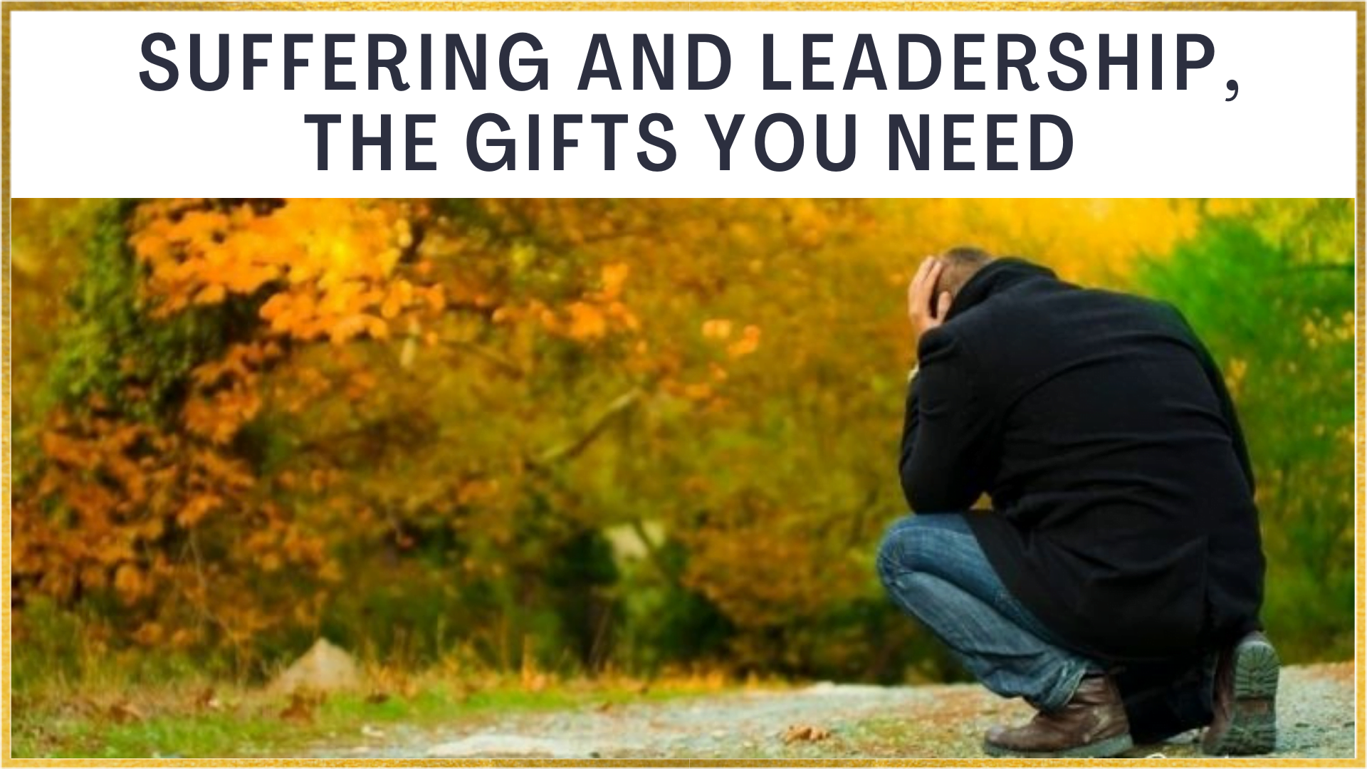 Suffering and Leadership, the Gifts You Need