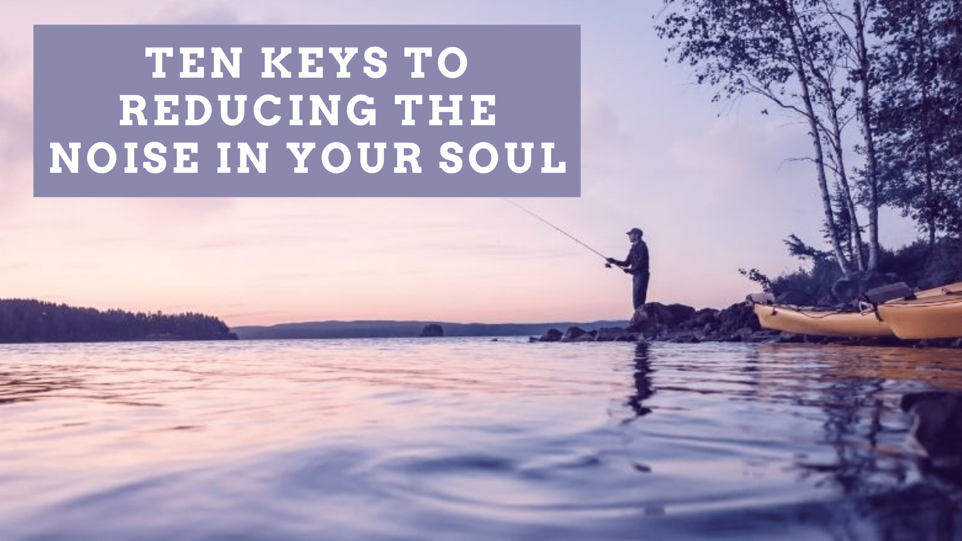 en Keys to Reducing the Noise In Your Soul