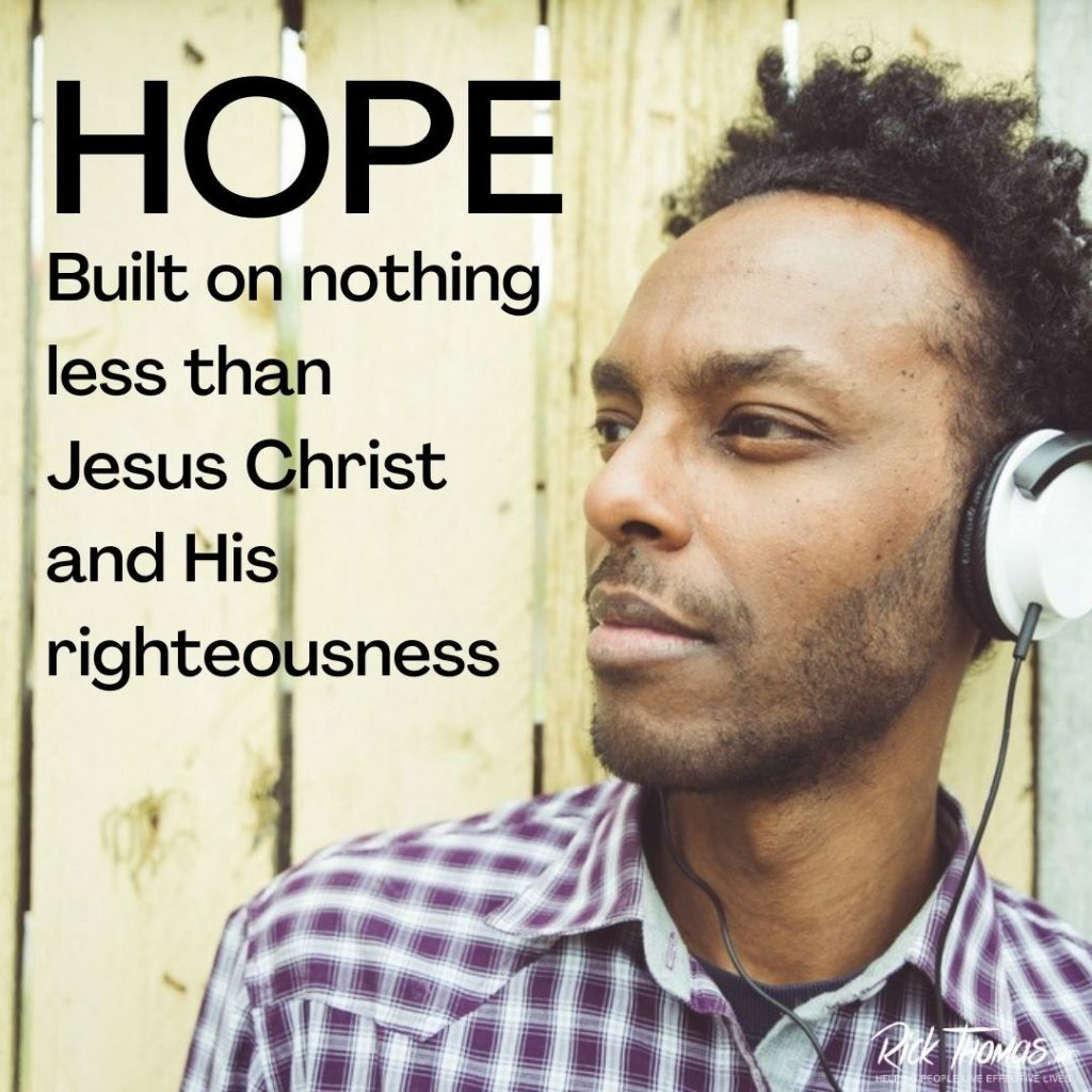 Hope is Built on Nothing Less Than Jesus Christ and His Righteousness