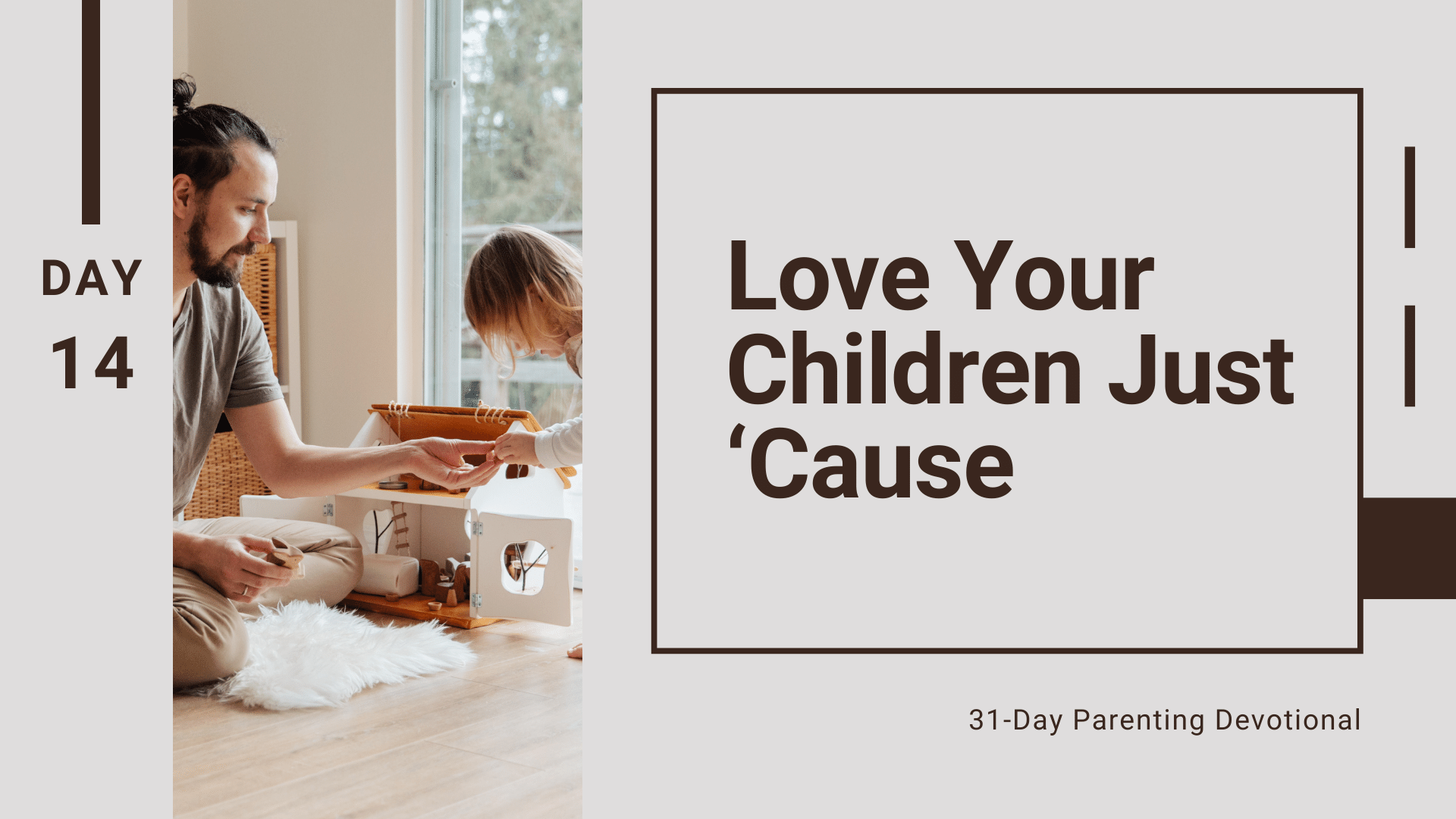 14 Love Your Children Just 'Cause, Day 14