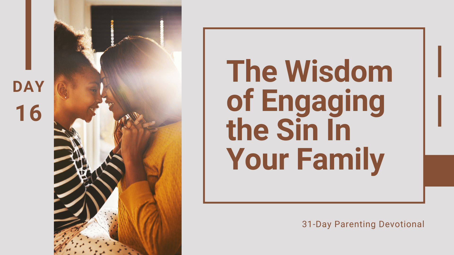 16 The Wisdom of Engaging the Sin In Your Family, Day 16